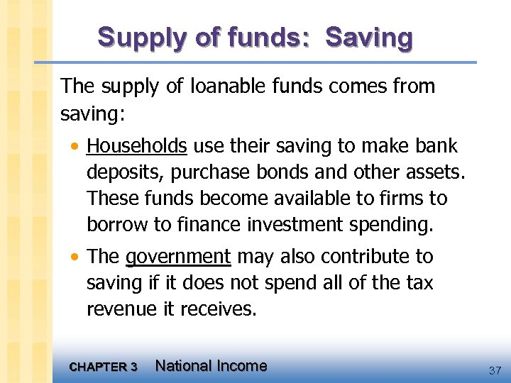 Supply of funds: Saving The supply of loanable funds comes from saving: • Households