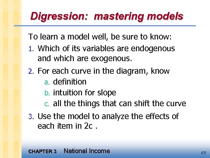 Digression: mastering models To learn a model well, be sure to know: 1. Which
