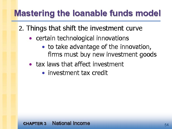 Mastering the loanable funds model 2. Things that shift the investment curve • certain