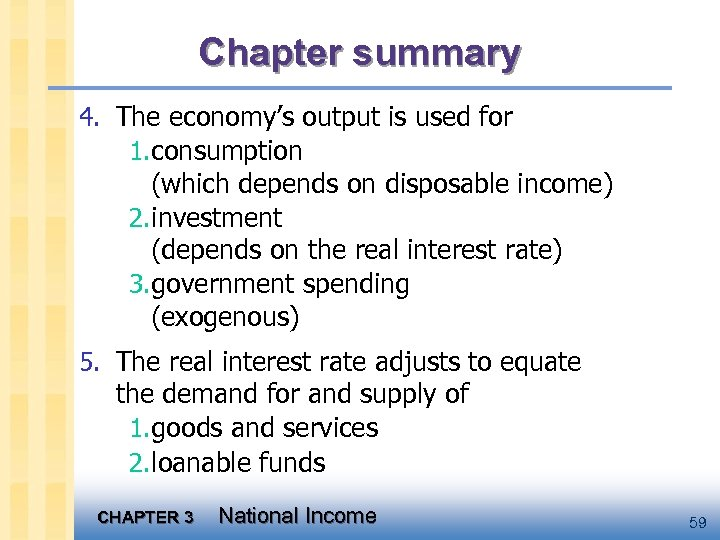 Chapter summary 4. The economy's output is used for 1. consumption (which depends on