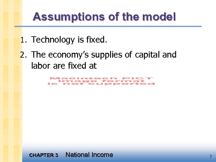 Assumptions of the model 1. Technology is fixed. 2. The economy's supplies of capital