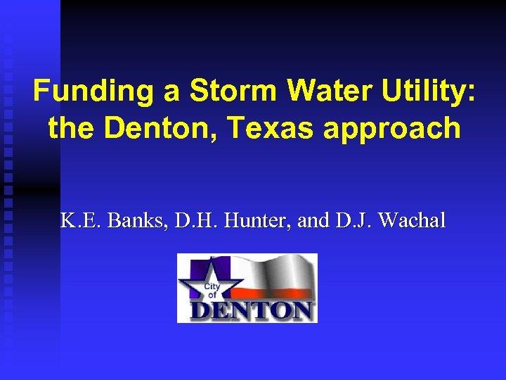 Funding a Storm Water Utility: the Denton, Texas approach K. E. Banks, D. H.
