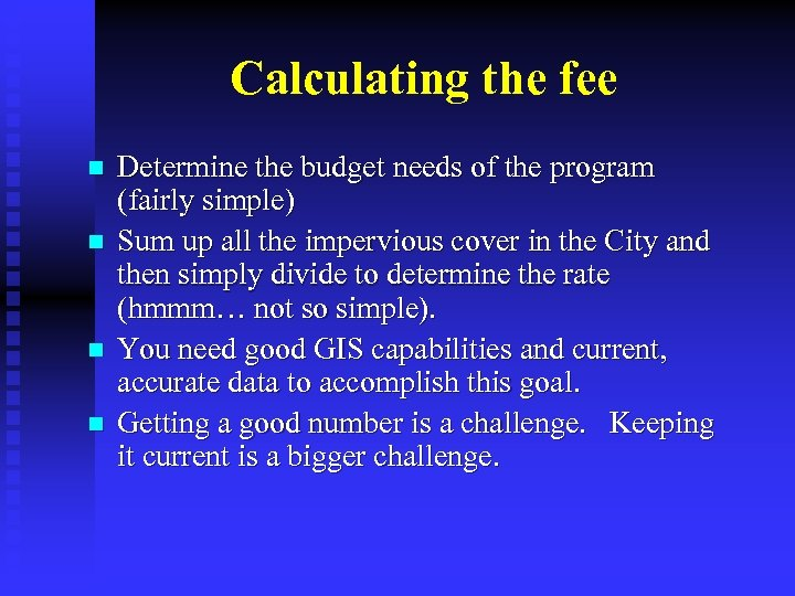 Calculating the fee n n Determine the budget needs of the program (fairly simple)