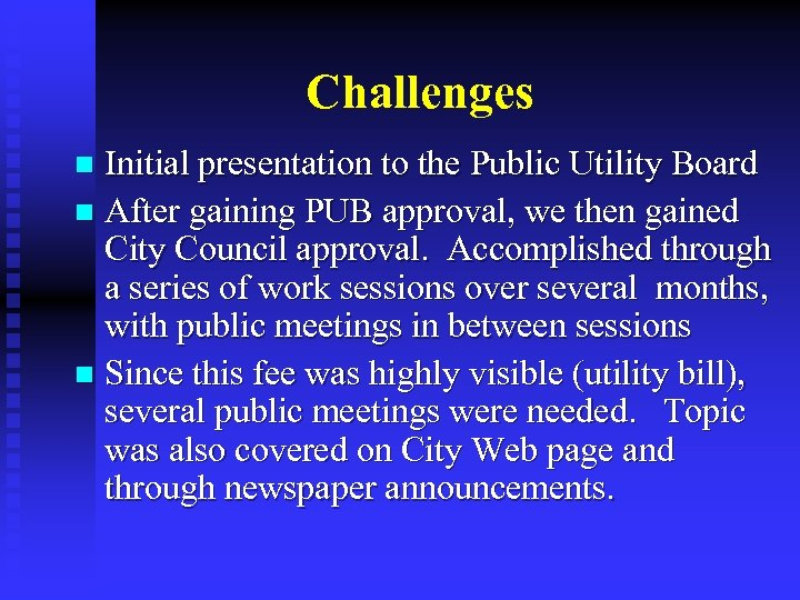 Challenges Initial presentation to the Public Utility Board n After gaining PUB approval, we