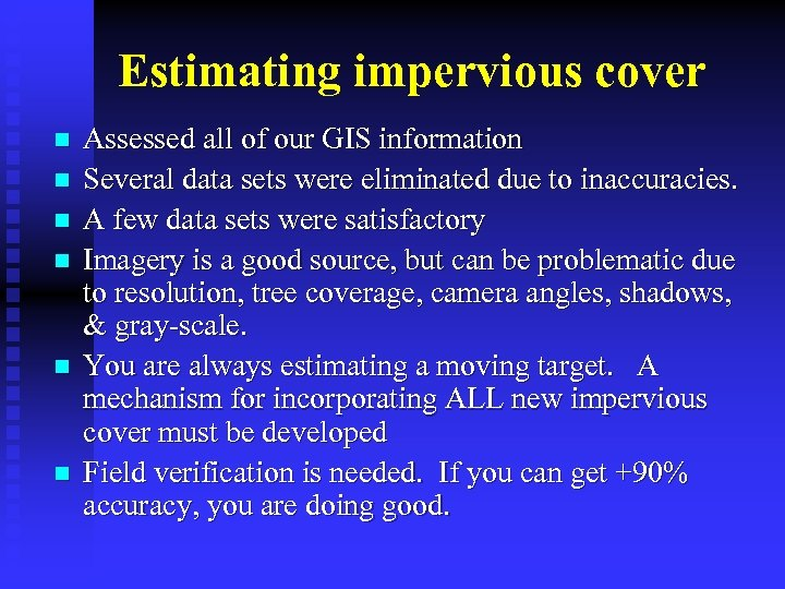 Estimating impervious cover n n n Assessed all of our GIS information Several data