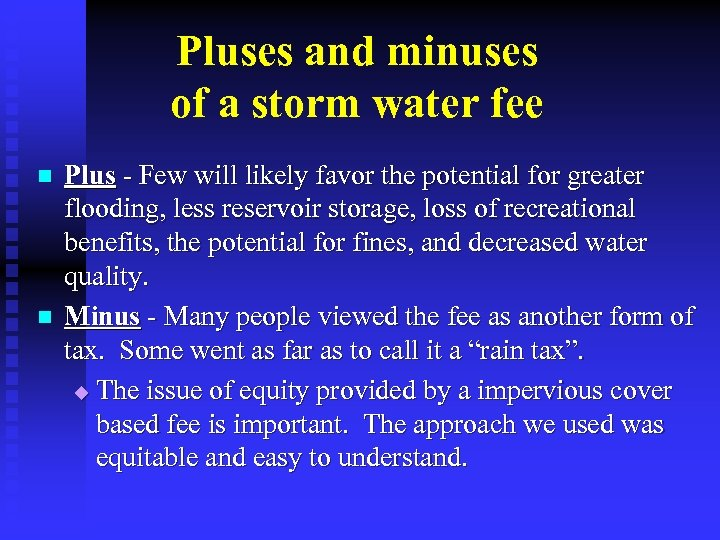Pluses and minuses of a storm water fee n n Plus - Few will