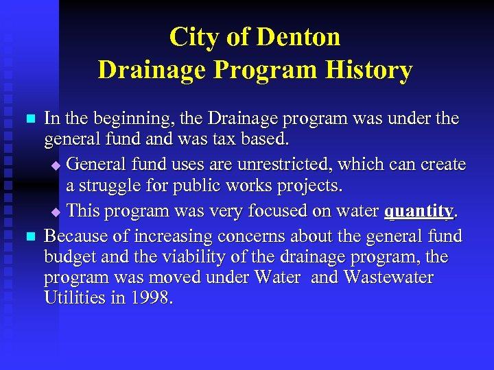 City of Denton Drainage Program History n n In the beginning, the Drainage program