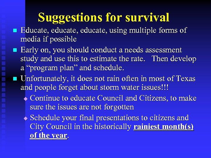 Suggestions for survival n n n Educate, educate, using multiple forms of media if