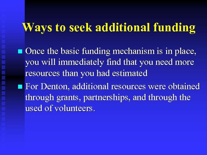 Ways to seek additional funding Once the basic funding mechanism is in place, you