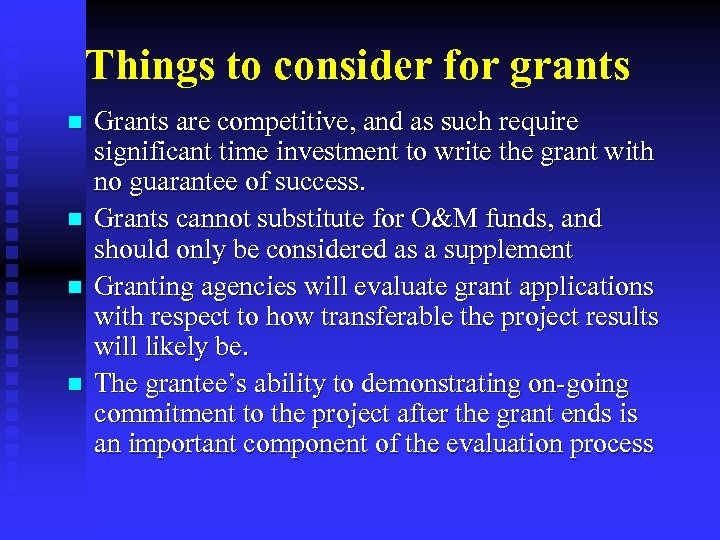 Things to consider for grants n n Grants are competitive, and as such require