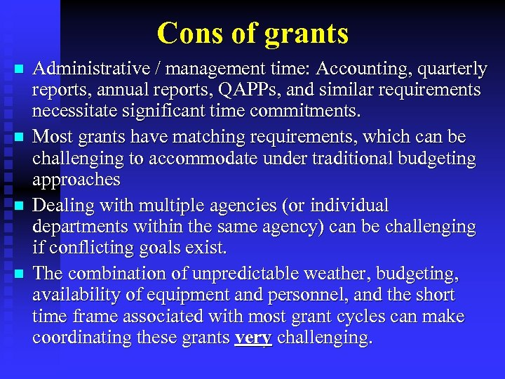 Cons of grants n n Administrative / management time: Accounting, quarterly reports, annual reports,