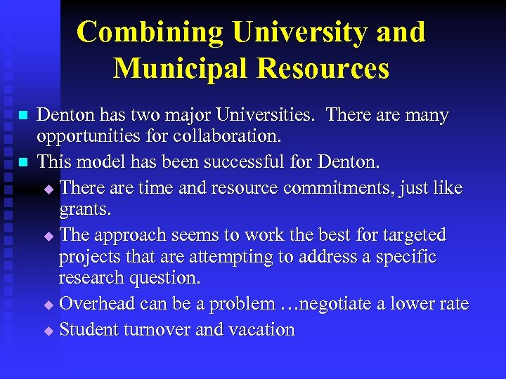 Combining University and Municipal Resources n n Denton has two major Universities. There are