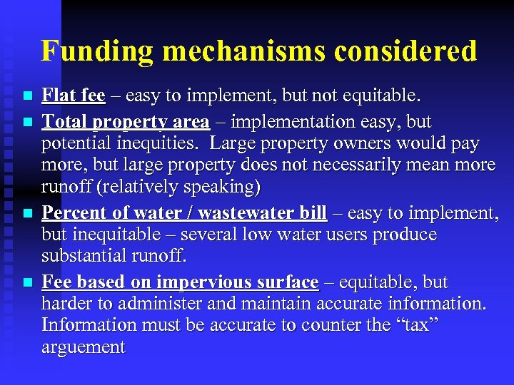 Funding mechanisms considered n n Flat fee – easy to implement, but not equitable.
