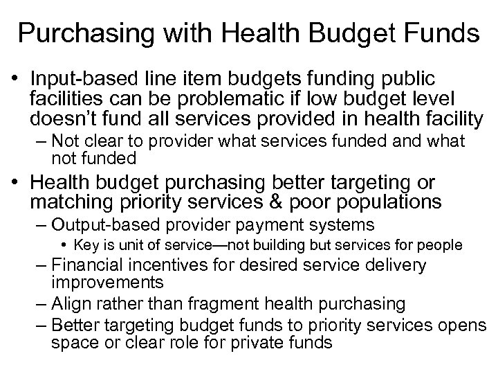 Purchasing with Health Budget Funds • Input-based line item budgets funding public facilities can