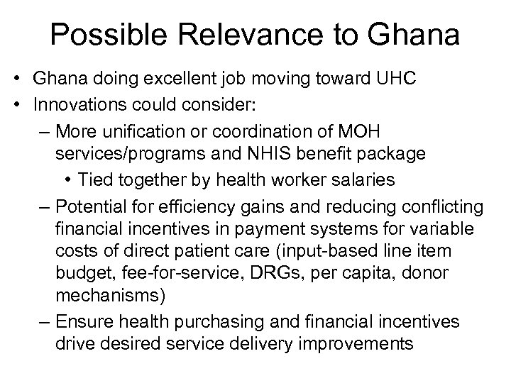 Possible Relevance to Ghana • Ghana doing excellent job moving toward UHC • Innovations