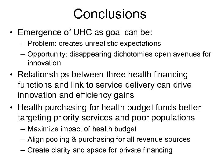 Conclusions • Emergence of UHC as goal can be: – Problem: creates unrealistic expectations