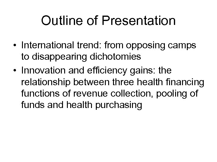 Outline of Presentation • International trend: from opposing camps to disappearing dichotomies • Innovation