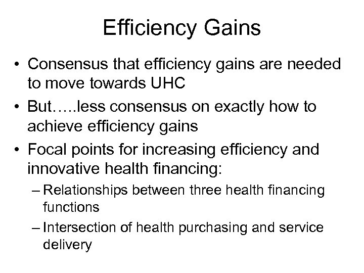 Efficiency Gains • Consensus that efficiency gains are needed to move towards UHC •