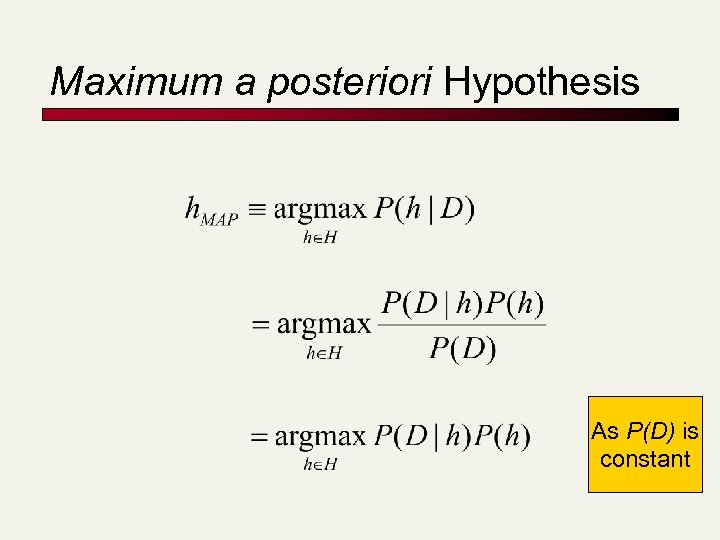 Maximum a posteriori Hypothesis As P(D) is constant