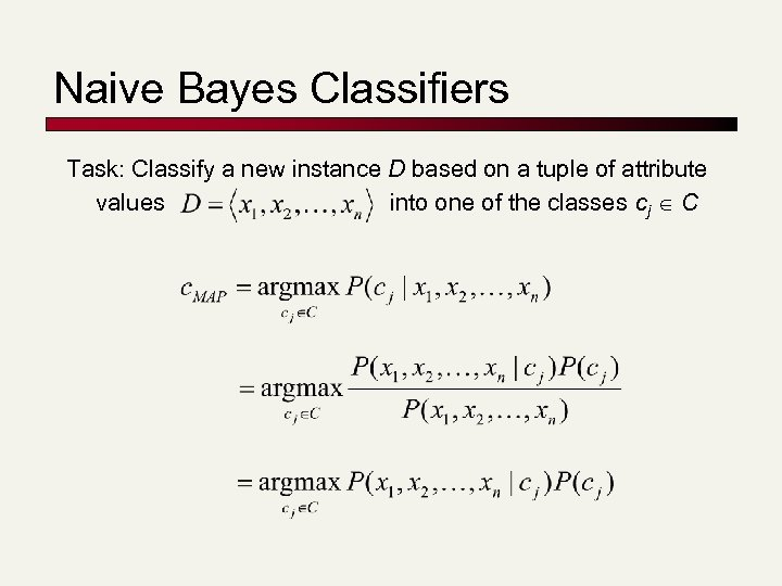 Naive Bayes Classifiers Task: Classify a new instance D based on a tuple of