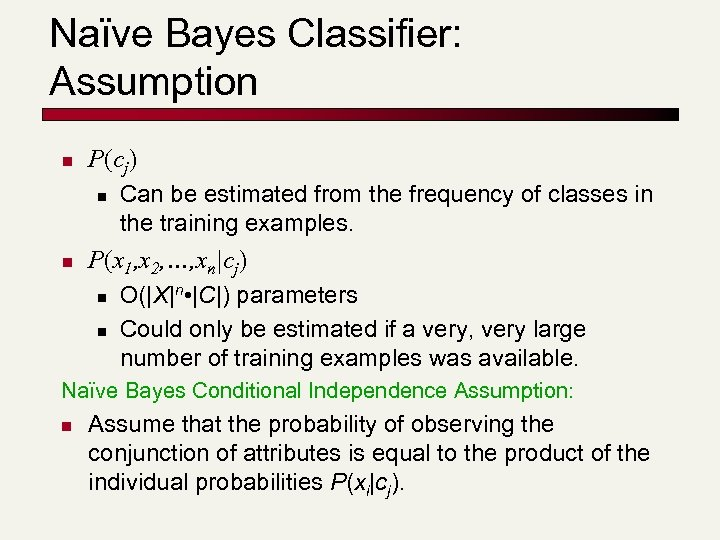 Naïve Bayes Classifier: Assumption n P(cj) n n Can be estimated from the frequency