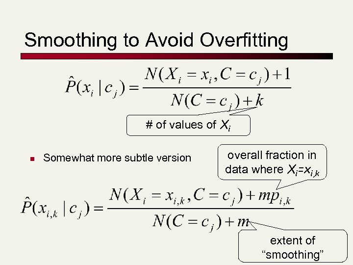 Smoothing to Avoid Overfitting # of values of Xi n Somewhat more subtle version