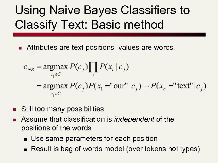 Using Naive Bayes Classifiers to Classify Text: Basic method n n n Attributes are
