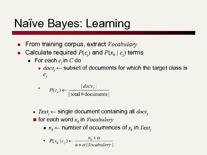 Naïve Bayes: Learning n n From training corpus, extract Vocabulary Calculate required P(cj) and