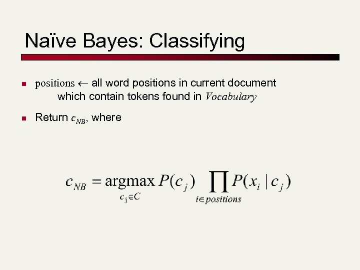 Naïve Bayes: Classifying n n positions all word positions in current document which contain