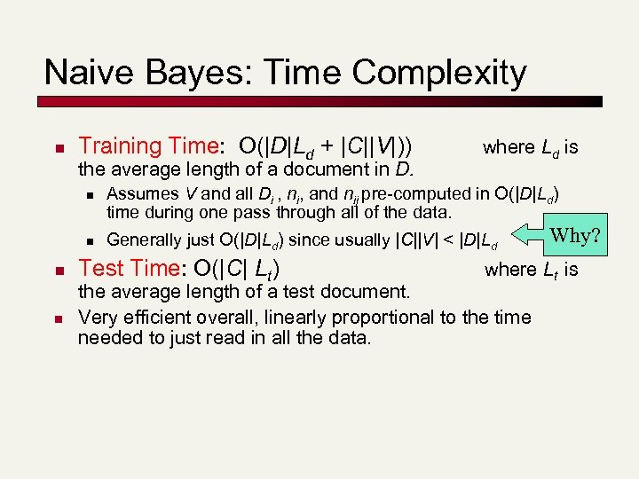 Naive Bayes: Time Complexity n Training Time: O(|D|Ld + |C||V|)) the average length of