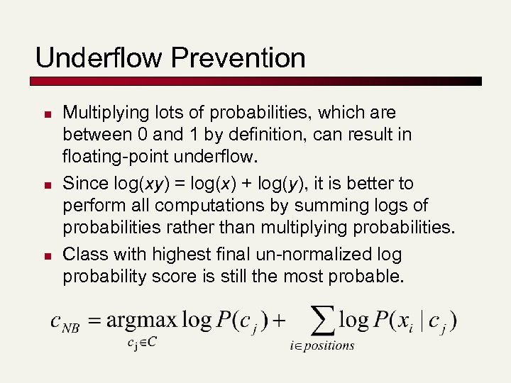 Underflow Prevention n Multiplying lots of probabilities, which are between 0 and 1 by