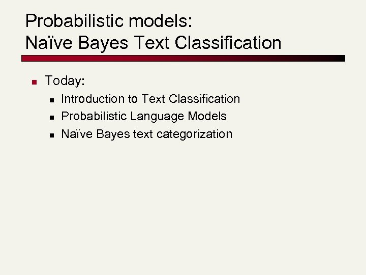 Probabilistic models: Naïve Bayes Text Classification n Today: n n n Introduction to Text