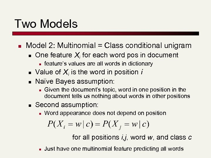 Two Models n Model 2: Multinomial = Class conditional unigram n One feature Xi