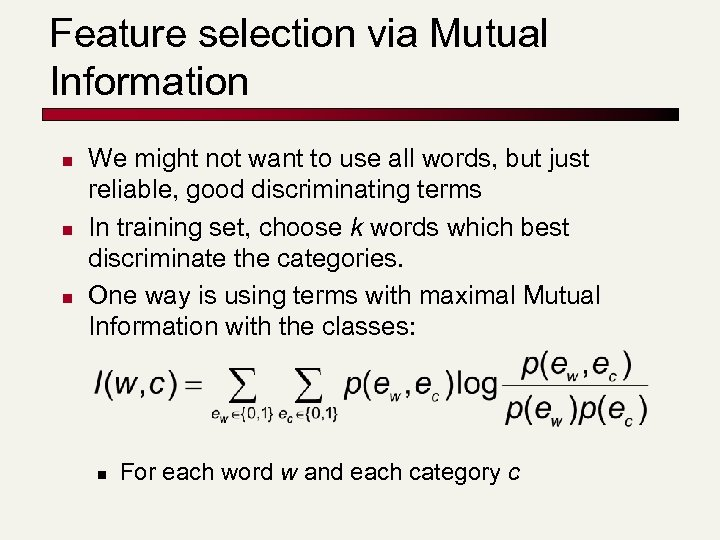 Feature selection via Mutual Information n We might not want to use all words,