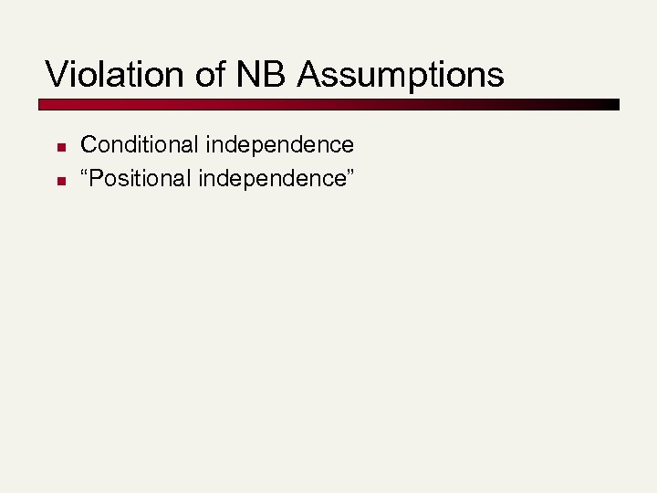 "Violation of NB Assumptions n n Conditional independence ""Positional independence"""