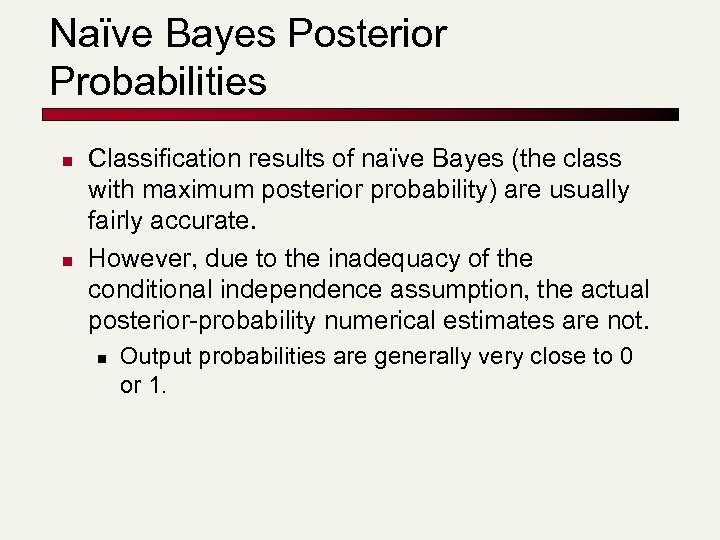 Naïve Bayes Posterior Probabilities n n Classification results of naïve Bayes (the class with