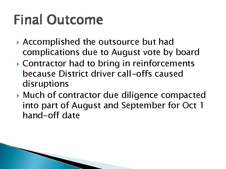 Final Outcome Accomplished the outsource but had complications due to August vote by board