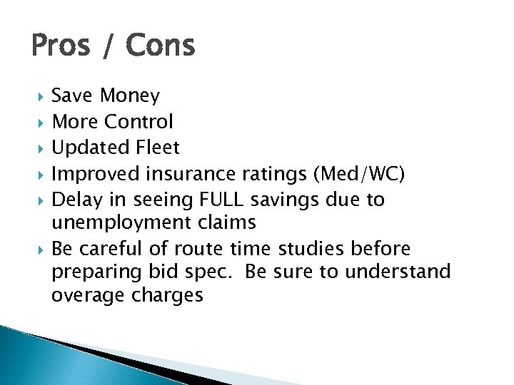 Pros / Cons Save Money More Control Updated Fleet Improved insurance ratings (Med/WC) Delay