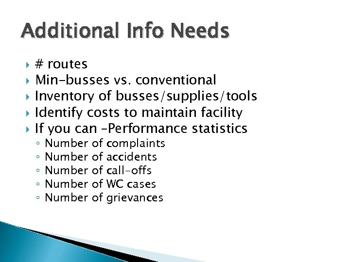 Additional Info Needs # routes Min-busses vs. conventional Inventory of busses/supplies/tools Identify costs to