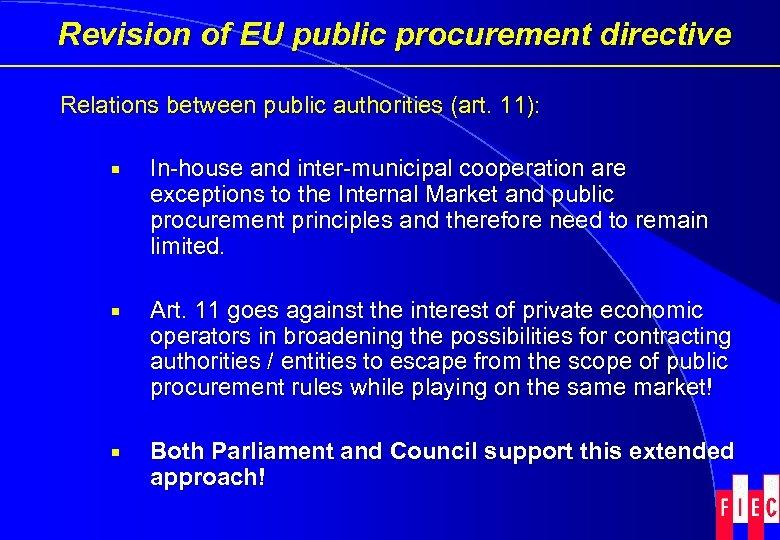 Revision of EU public procurement directive Relations between public authorities (art. 11): ¡ In-house