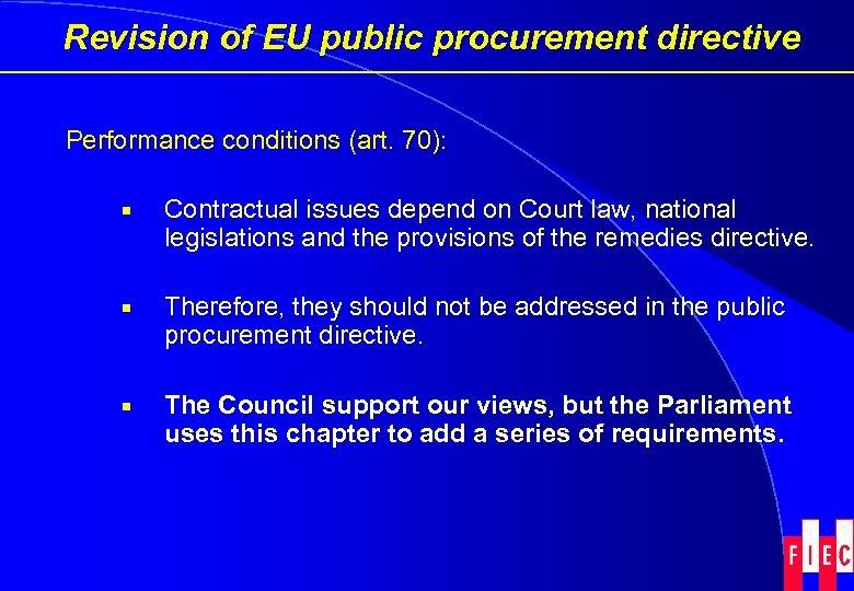 Revision of EU public procurement directive Performance conditions (art. 70): ¡ Contractual issues depend