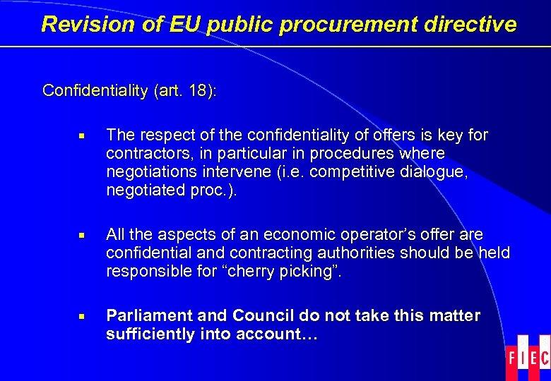 Revision of EU public procurement directive Confidentiality (art. 18): ¡ The respect of the