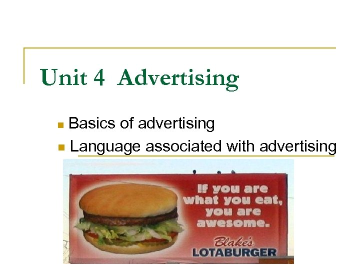 Unit 4 Advertising Basics of advertising n Language associated with advertising n