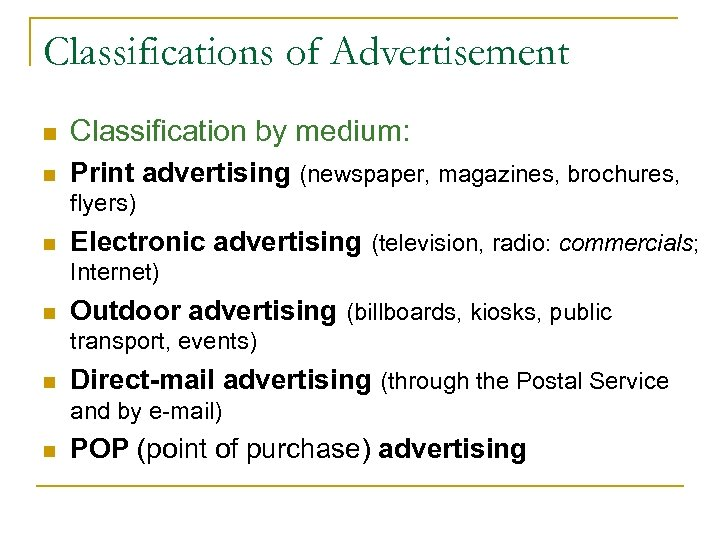 Classifications of Advertisement n Classification by medium: n Print advertising (newspaper, magazines, brochures, flyers)