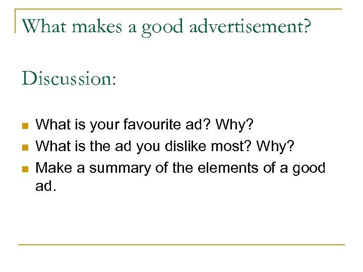 What makes a good advertisement? Discussion: n n n What is your favourite ad?