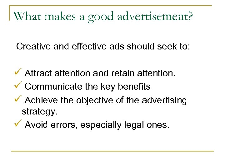 What makes a good advertisement? Creative and effective ads should seek to: ü Attract
