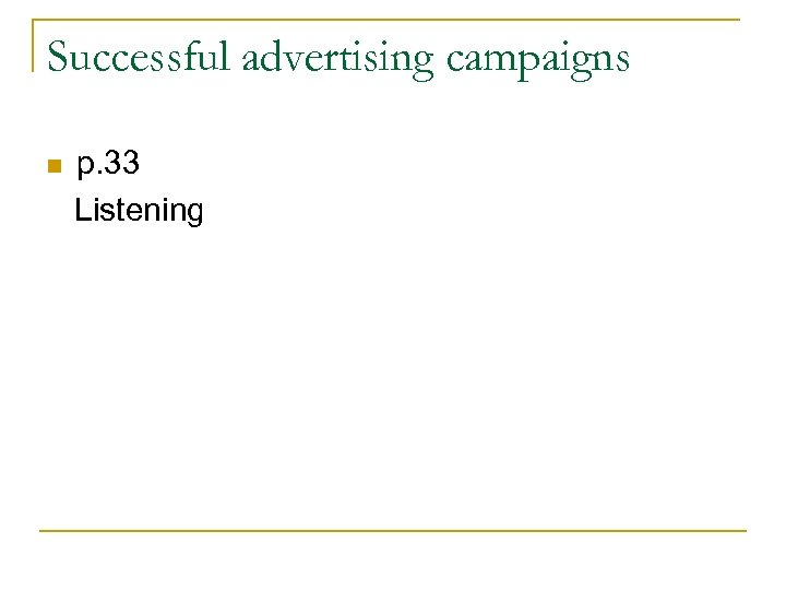 Successful advertising campaigns n p. 33 Listening