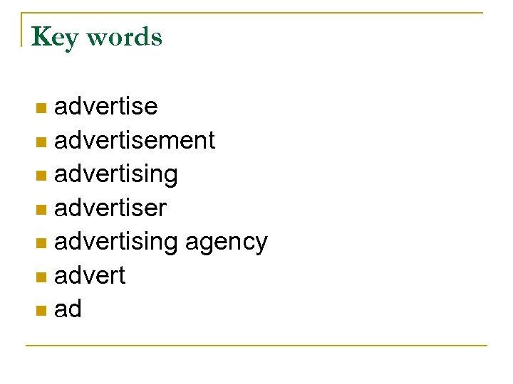 Key words advertise n advertisement n advertising n advertiser n advertising agency n advert