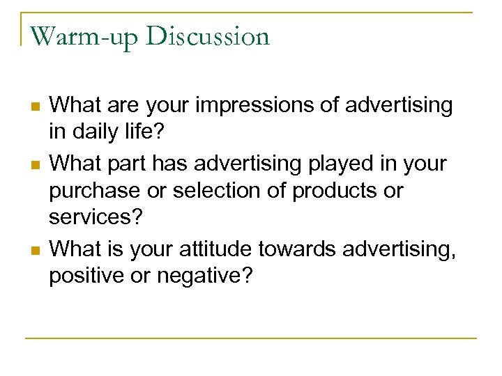 Warm-up Discussion n What are your impressions of advertising in daily life? What part
