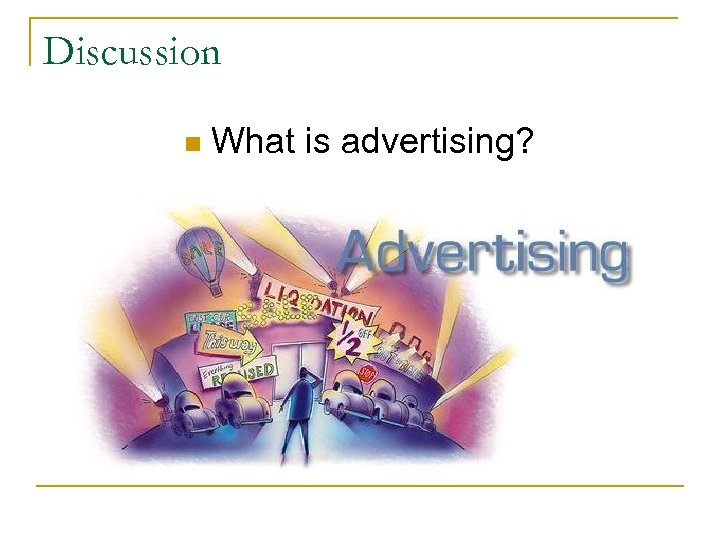 Discussion n What is advertising?